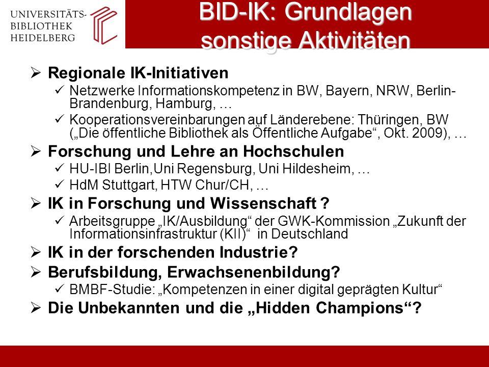 BID-IK: Grundlagen sonstige Aktivitäten Regionale IK-Initiativen Netzwerke Informationskompetenz in BW, Bayern, NRW, Berlin- Brandenburg, Hamburg, … K