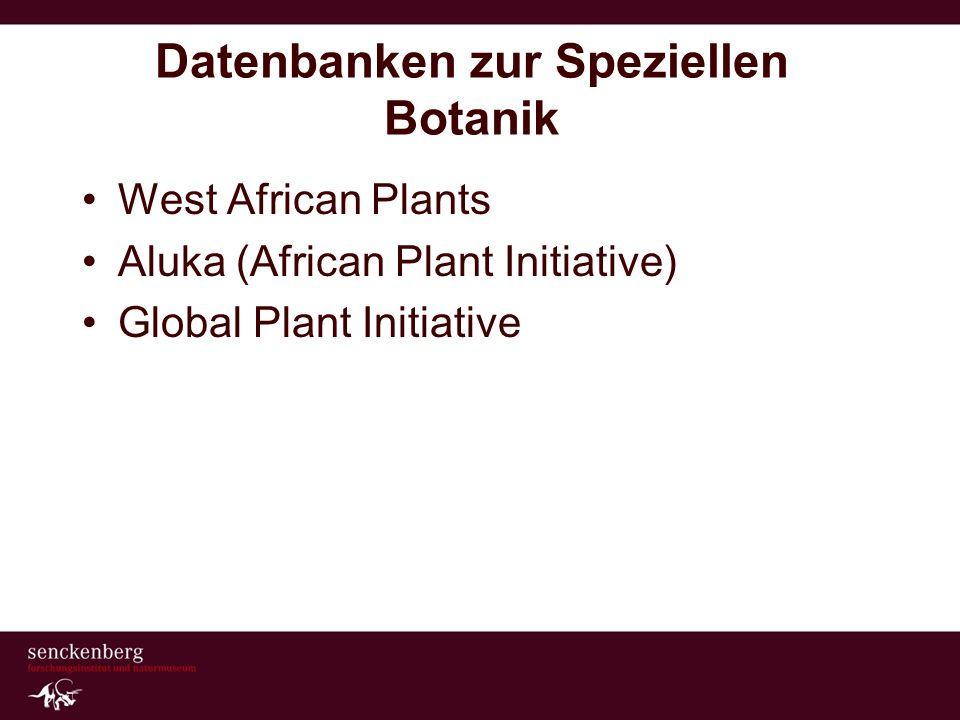 Datenbanken zur Speziellen Botanik West African Plants Aluka (African Plant Initiative) Global Plant Initiative
