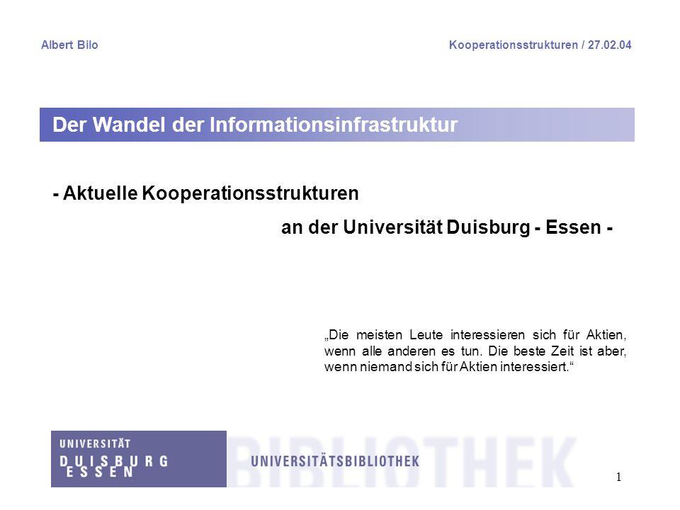 1 Albert BiloKooperationsstrukturen / 27.02.04 Der Wandel der Informationsinfrastruktur - Aktuelle Kooperationsstrukturen an der Universität Duisburg