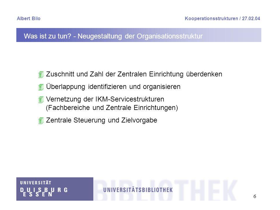 6 Albert BiloKooperationsstrukturen / 27.02.04 Was ist zu tun? - Neugestaltung der Organisationsstruktur 4 Zuschnitt und Zahl der Zentralen Einrichtun