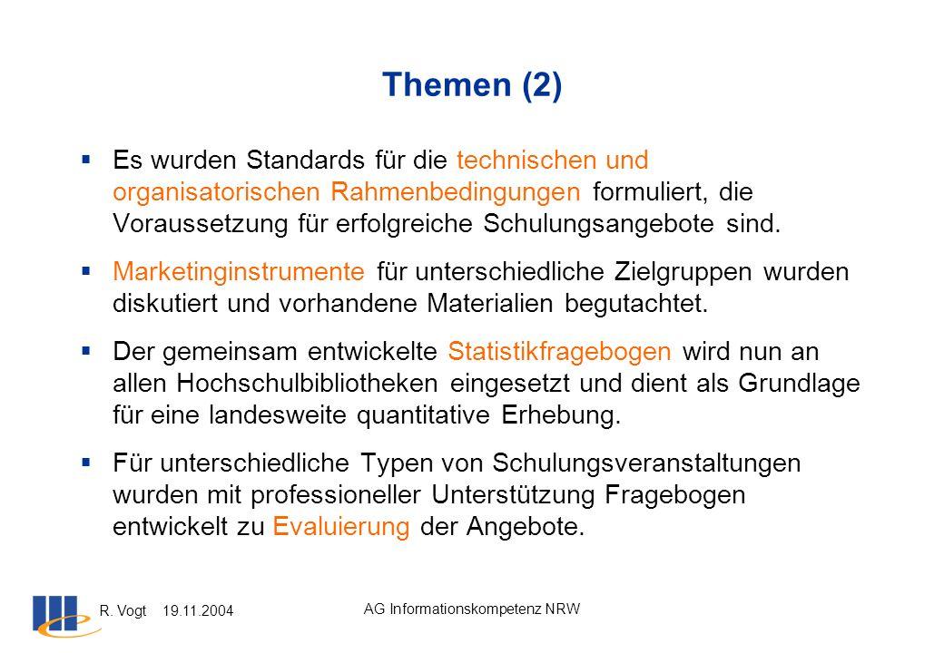 R. Vogt 19.11.2004 AG Informationskompetenz NRW Themen (2) Es wurden Standards für die technischen und organisatorischen Rahmenbedingungen formuliert,
