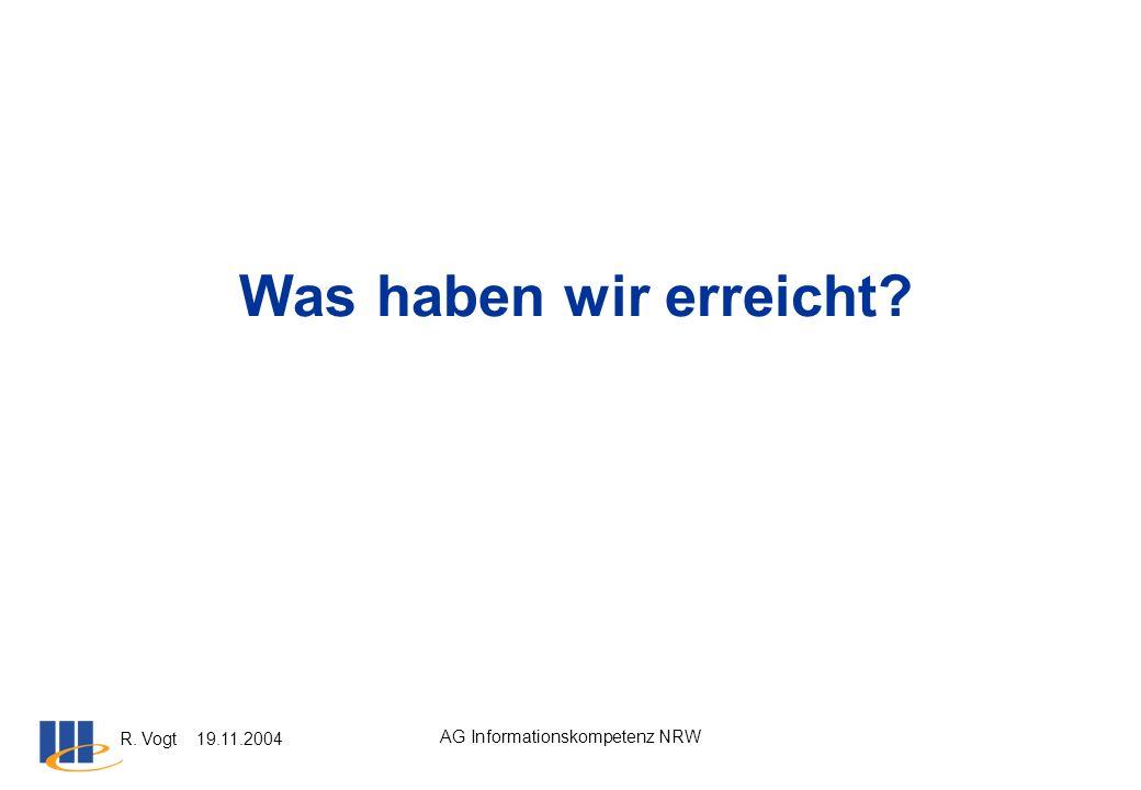 R. Vogt 19.11.2004 AG Informationskompetenz NRW Was haben wir erreicht?