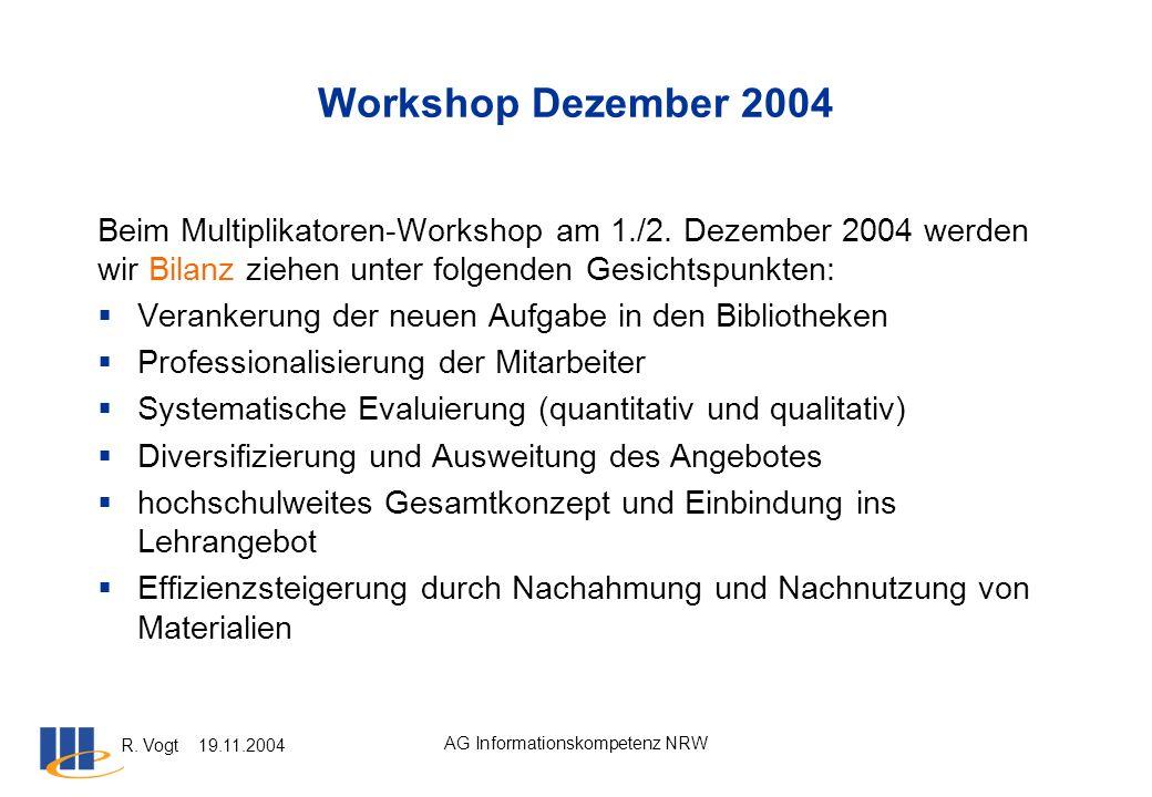 R. Vogt 19.11.2004 AG Informationskompetenz NRW Workshop Dezember 2004 Beim Multiplikatoren-Workshop am 1./2. Dezember 2004 werden wir Bilanz ziehen u