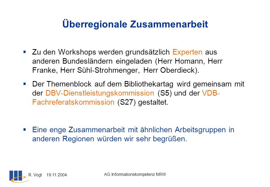 R. Vogt 19.11.2004 AG Informationskompetenz NRW Überregionale Zusammenarbeit Zu den Workshops werden grundsätzlich Experten aus anderen Bundesländern