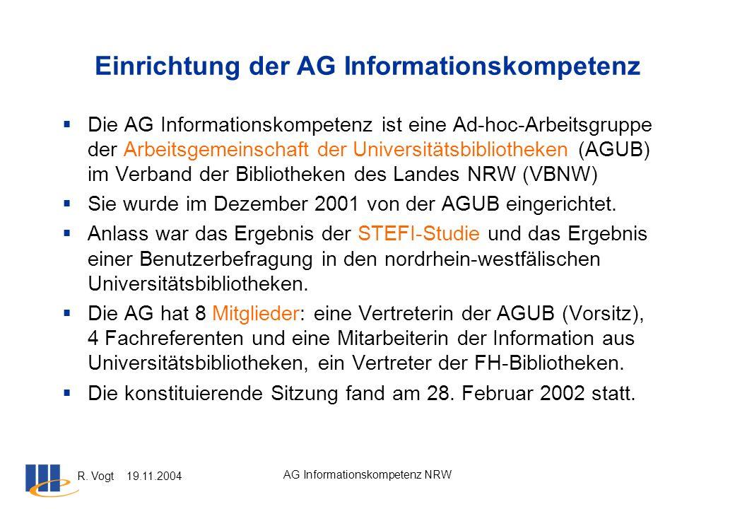 R. Vogt 19.11.2004 AG Informationskompetenz NRW Einrichtung der AG Informationskompetenz Die AG Informationskompetenz ist eine Ad-hoc-Arbeitsgruppe de