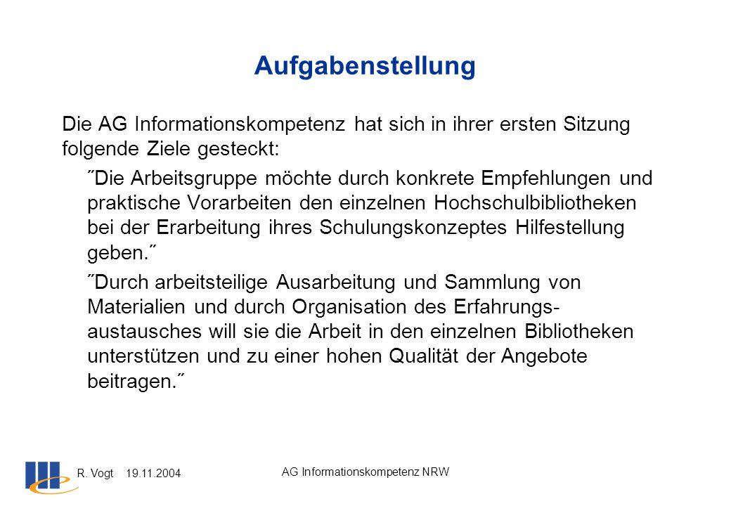 R. Vogt 19.11.2004 AG Informationskompetenz NRW Aufgabenstellung Die AG Informationskompetenz hat sich in ihrer ersten Sitzung folgende Ziele gesteckt