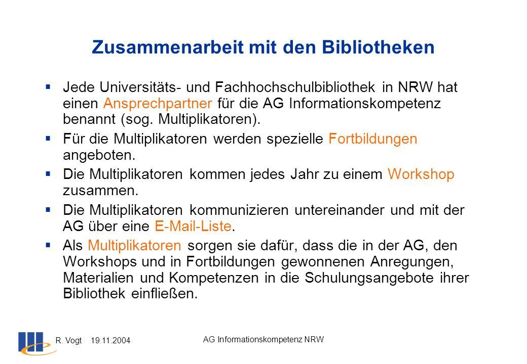 R. Vogt 19.11.2004 AG Informationskompetenz NRW Zusammenarbeit mit den Bibliotheken Jede Universitäts- und Fachhochschulbibliothek in NRW hat einen An