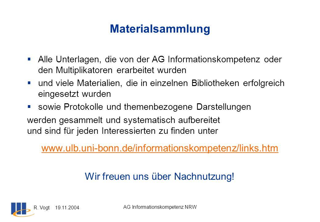 R. Vogt 19.11.2004 AG Informationskompetenz NRW Materialsammlung Alle Unterlagen, die von der AG Informationskompetenz oder den Multiplikatoren erarbe