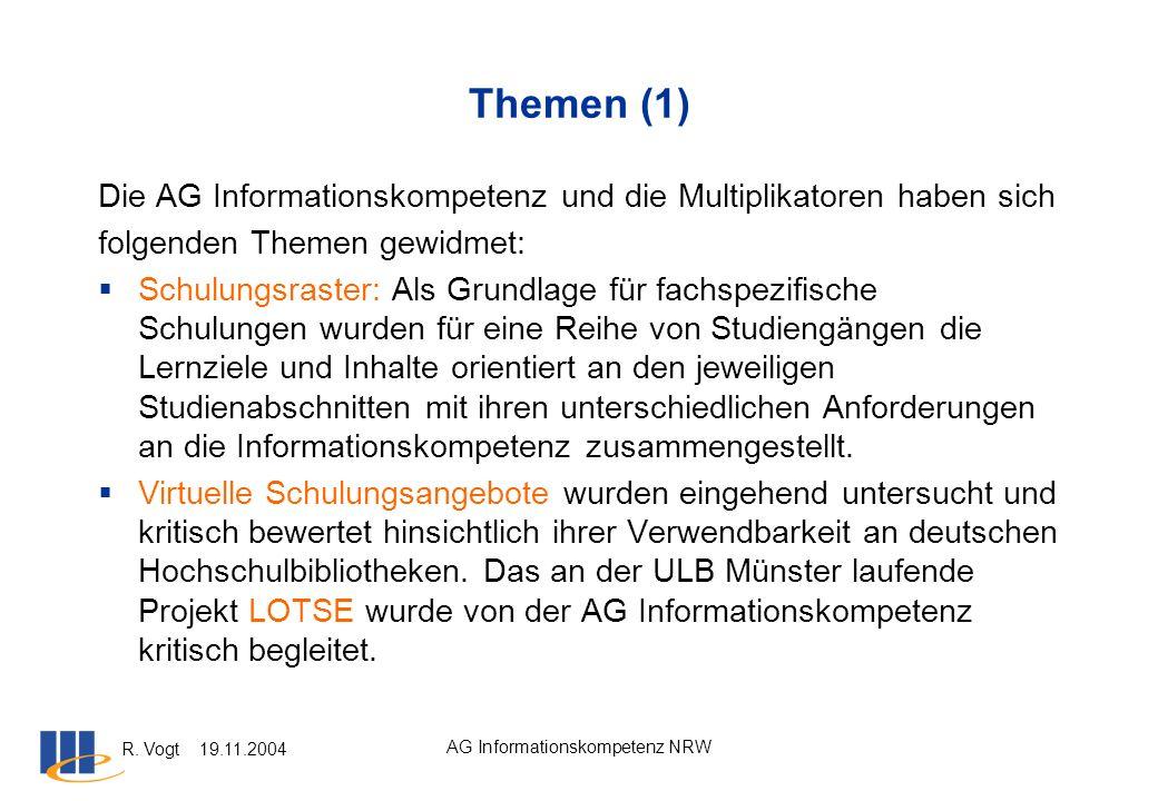 R. Vogt 19.11.2004 AG Informationskompetenz NRW Themen (1) Die AG Informationskompetenz und die Multiplikatoren haben sich folgenden Themen gewidmet: