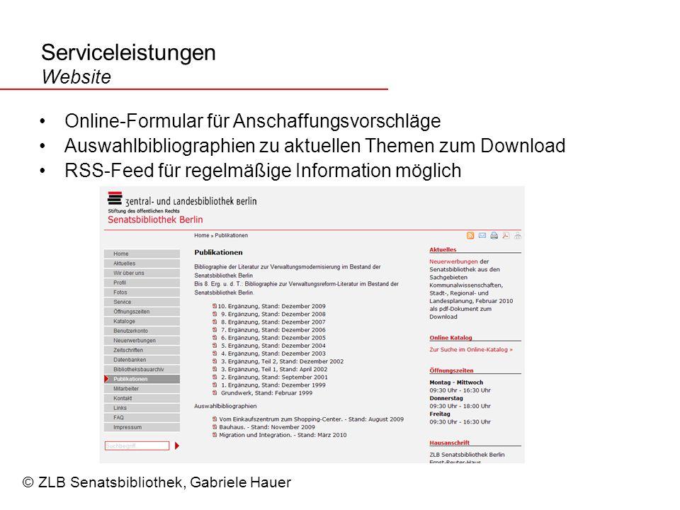 Serviceleistungen Website Online-Formular für Anschaffungsvorschläge Auswahlbibliographien zu aktuellen Themen zum Download RSS-Feed für regelmäßige Information möglich © ZLB Senatsbibliothek, Gabriele Hauer