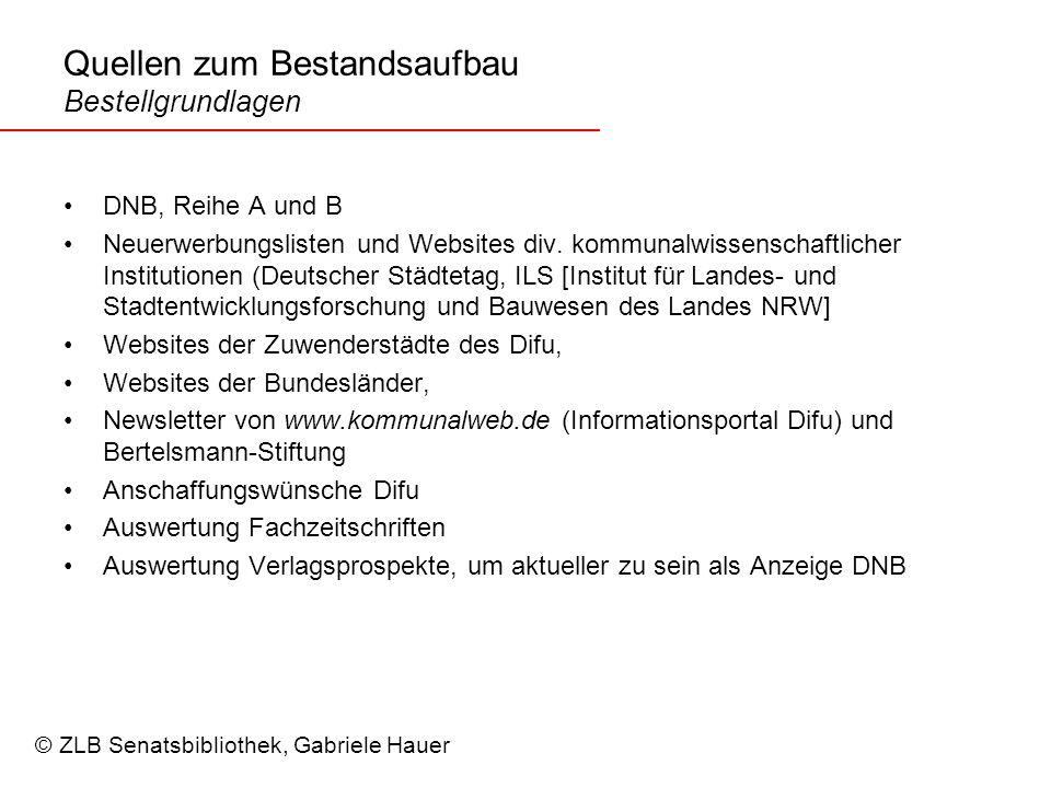 Quellen zum Bestandsaufbau Bestellgrundlagen DNB, Reihe A und B Neuerwerbungslisten und Websites div.