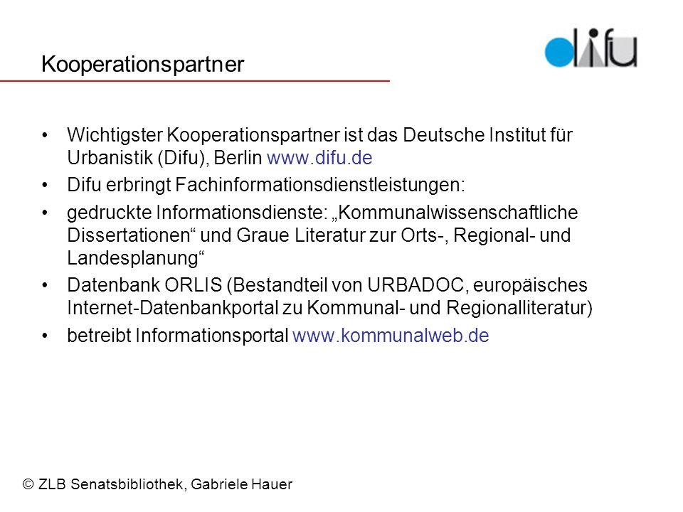 Kooperationspartner Wichtigster Kooperationspartner ist das Deutsche Institut für Urbanistik (Difu), Berlin www.difu.de Difu erbringt Fachinformationsdienstleistungen: gedruckte Informationsdienste: Kommunalwissenschaftliche Dissertationen und Graue Literatur zur Orts-, Regional- und Landesplanung Datenbank ORLIS (Bestandteil von URBADOC, europäisches Internet-Datenbankportal zu Kommunal- und Regionalliteratur) betreibt Informationsportal www.kommunalweb.de © ZLB Senatsbibliothek, Gabriele Hauer