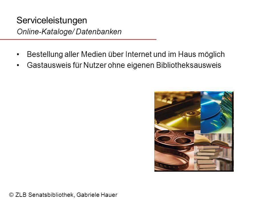Serviceleistungen Online-Kataloge/ Datenbanken Bestellung aller Medien über Internet und im Haus möglich Gastausweis für Nutzer ohne eigenen Bibliotheksausweis © ZLB Senatsbibliothek, Gabriele Hauer