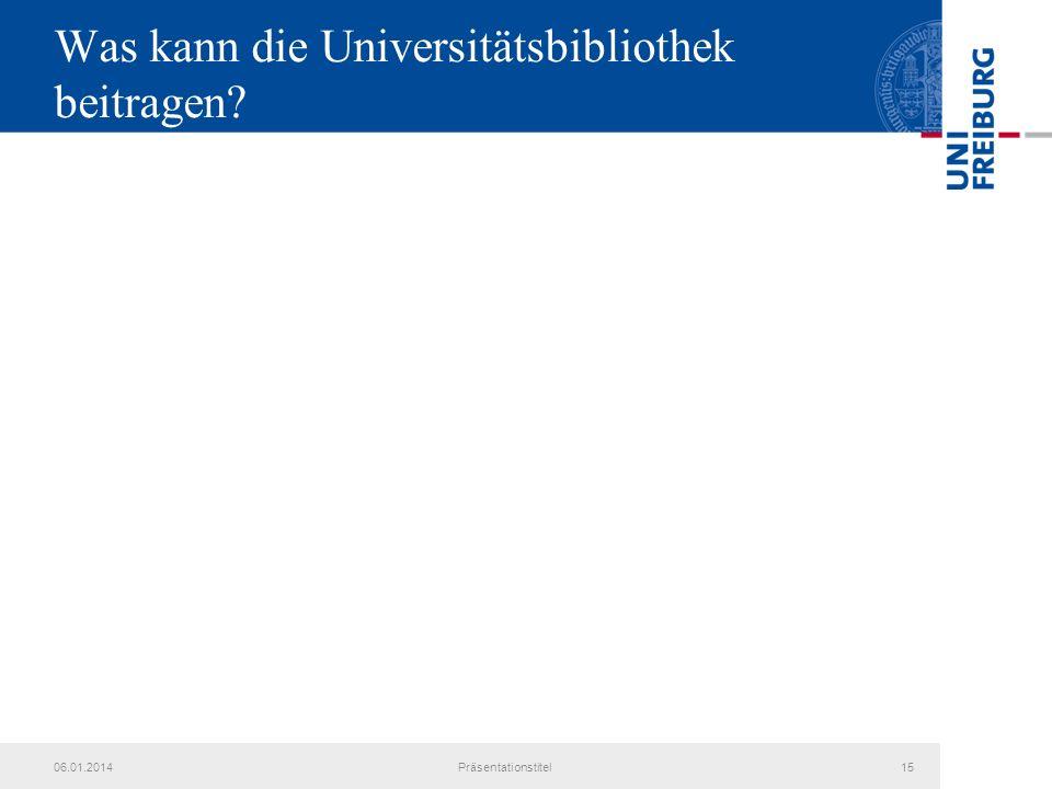 06.01.2014Präsentationstitel15 Was kann die Universitätsbibliothek beitragen?