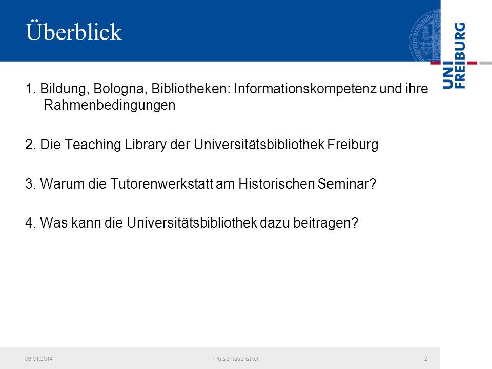 06.01.2014Präsentationstitel3 Bildung, Bologna, Bibliotheken: Informationskompetenz und ihre Rahmenbedingungen