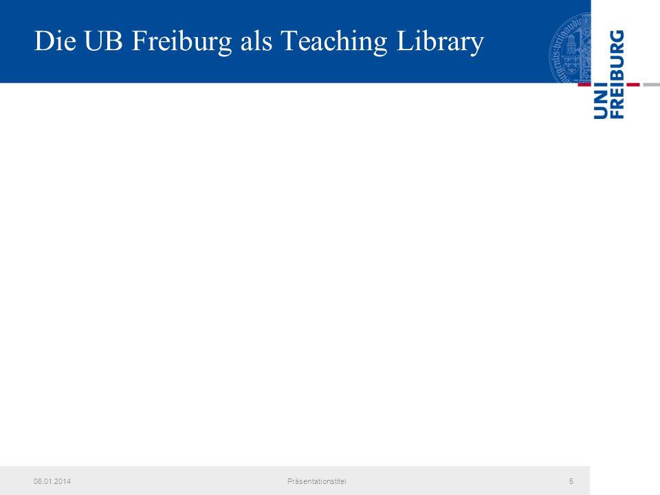 06.01.2014Präsentationstitel5 Die UB Freiburg als Teaching Library