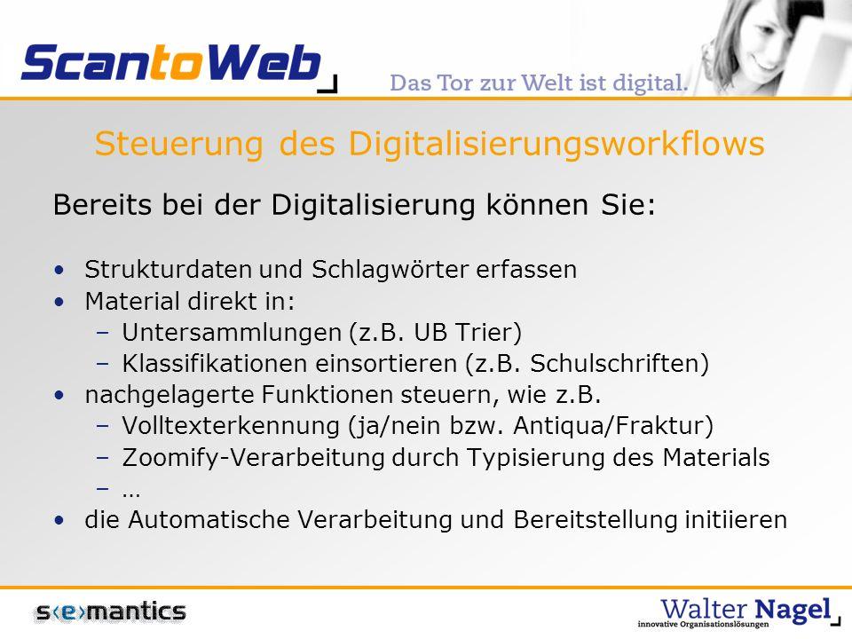Steuerung des Digitalisierungsworkflows Bereits bei der Digitalisierung können Sie: Strukturdaten und Schlagwörter erfassen Material direkt in: –Untersammlungen (z.B.