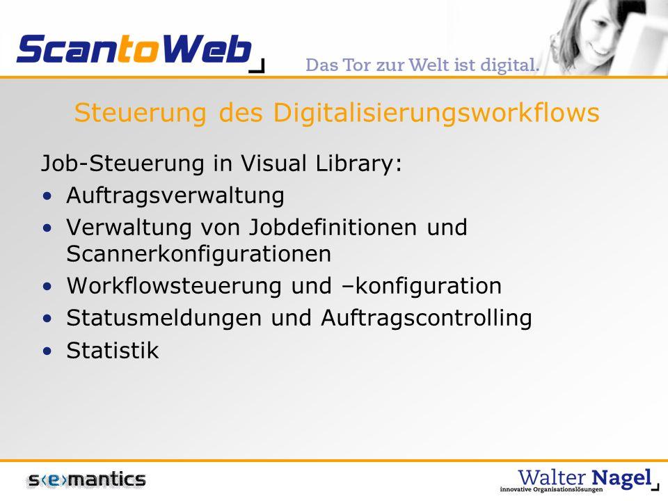 Steuerung des Digitalisierungsworkflows Job-Steuerung in Visual Library: Auftragsverwaltung Verwaltung von Jobdefinitionen und Scannerkonfigurationen Workflowsteuerung und –konfiguration Statusmeldungen und Auftragscontrolling Statistik