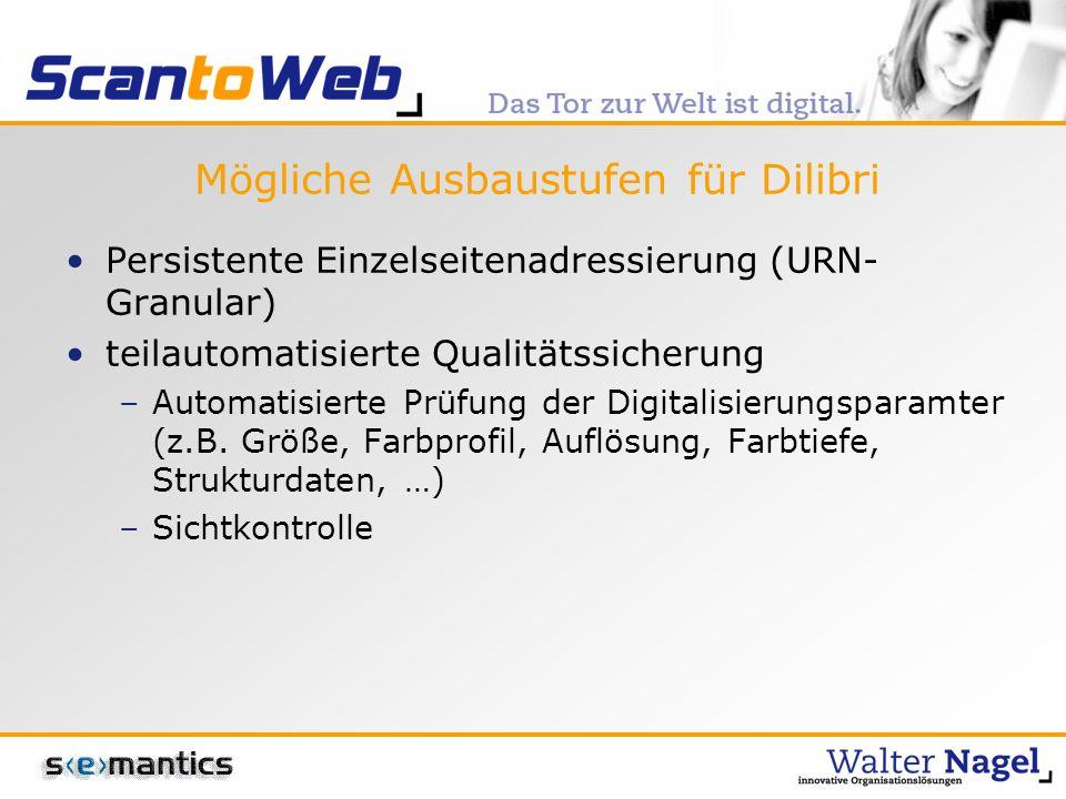 Mögliche Ausbaustufen für Dilibri Persistente Einzelseitenadressierung (URN- Granular) teilautomatisierte Qualitätssicherung –Automatisierte Prüfung der Digitalisierungsparamter (z.B.