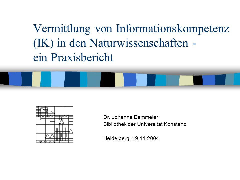 Vermittlung von Informationskompetenz (IK) in den Naturwissenschaften - ein Praxisbericht Dr.