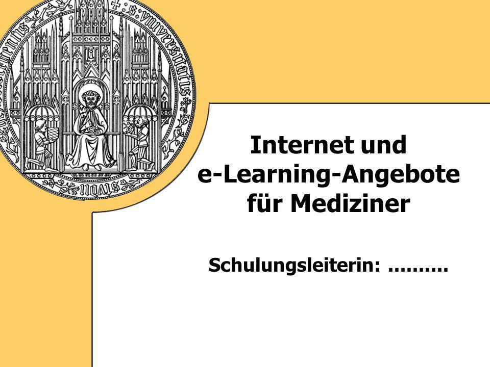 Internet und e-Learning-Angebote für Mediziner Schulungsleiterin:..........