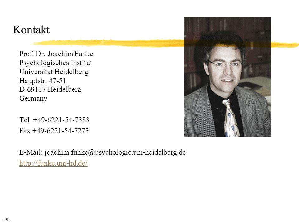 - 9 - Kontakt Prof.Dr. Joachim Funke Psychologisches Institut Universität Heidelberg Hauptstr.