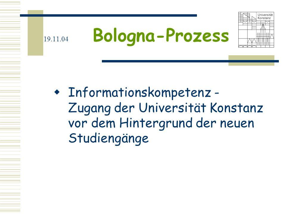 19.11.04 Bologna-Prozess Informationskompetenz - Zugang der Universität Konstanz vor dem Hintergrund der neuen Studiengänge