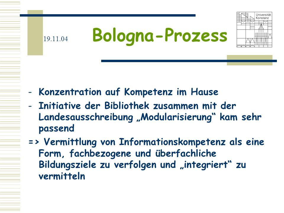 19.11.04 Bologna-Prozess -Konzentration auf Kompetenz im Hause -Initiative der Bibliothek zusammen mit der Landesausschreibung Modularisierung kam seh