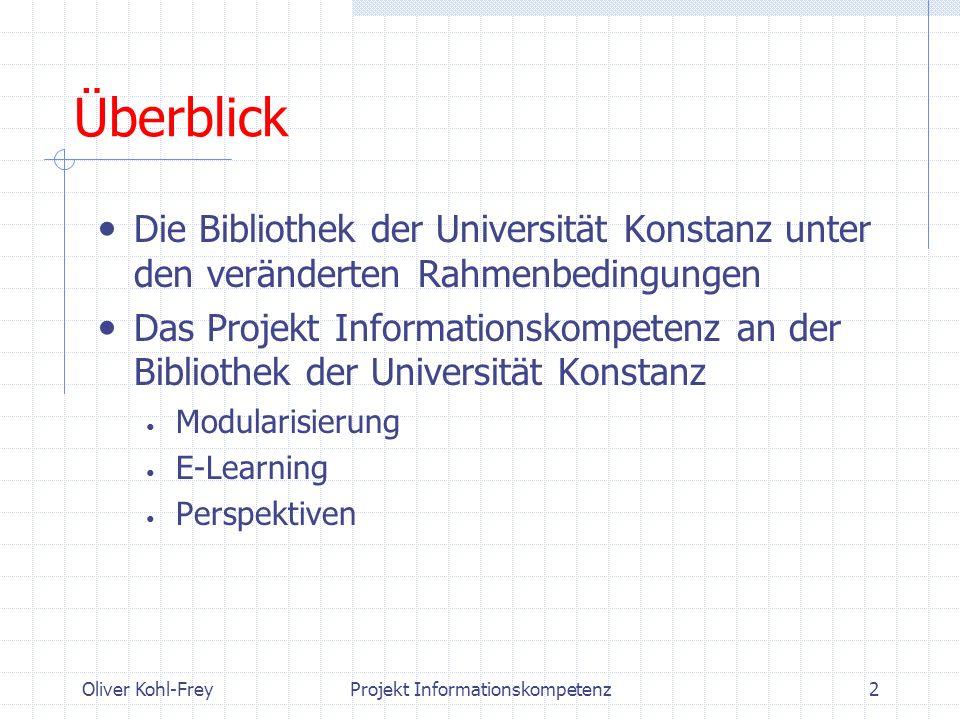 Oliver Kohl-FreyProjekt Informationskompetenz3 Lehrveranstaltungen heute Geisteswissenschaften Germanistik/Anglistik (2 SWS / 3 ECTS) Geschichte (2 SWS / 1,5 ECTS) Philosophie (2 SWS / 3 ECTS) Romanistik (2 SWS / 3 ECTS) Alte Geschichte (in Tutorien / keine ECTS) Sportwissenschaft (in Einführung / keine ECTS) Geplant: Slavistik, Medienwiss.