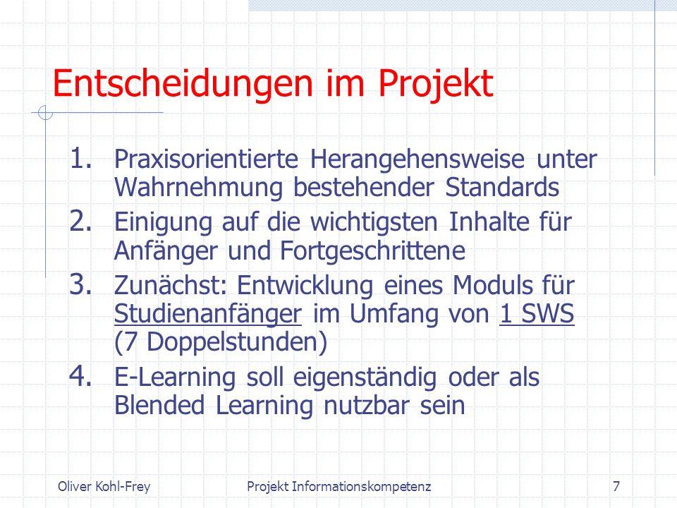 Oliver Kohl-FreyProjekt Informationskompetenz7 Entscheidungen im Projekt 1. Praxisorientierte Herangehensweise unter Wahrnehmung bestehender Standards