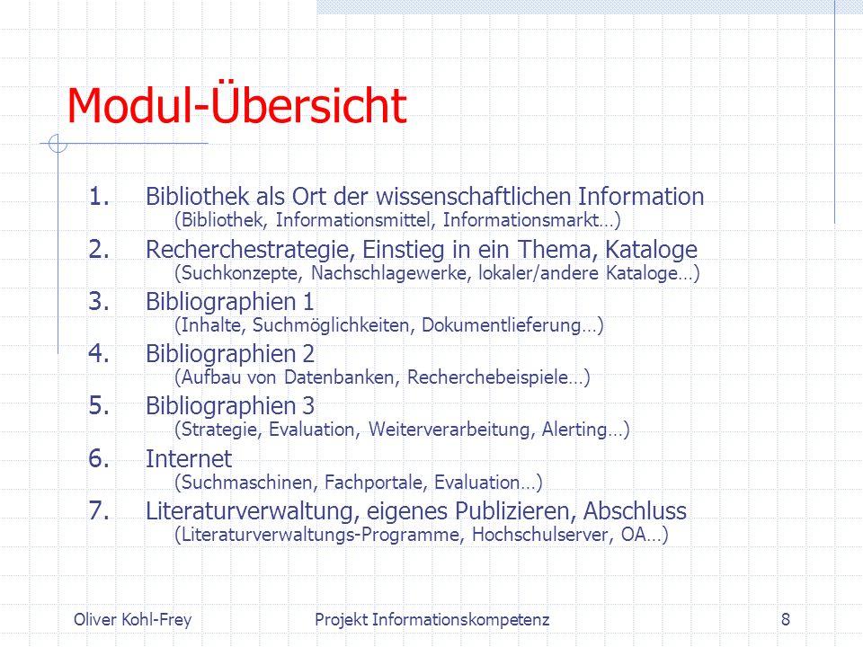 Oliver Kohl-FreyProjekt Informationskompetenz8 Modul-Übersicht 1. Bibliothek als Ort der wissenschaftlichen Information (Bibliothek, Informationsmitte
