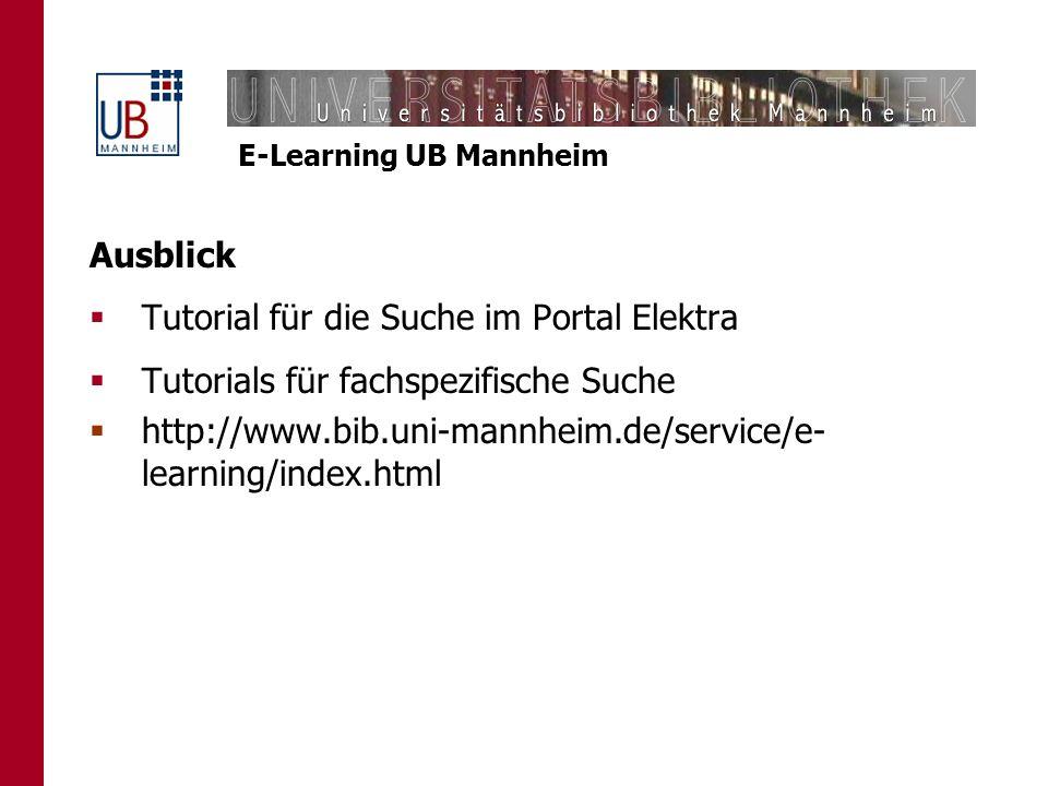 E-Learning UB Mannheim Ausblick Tutorial für die Suche im Portal Elektra Tutorials für fachspezifische Suche http://www.bib.uni-mannheim.de/service/e-