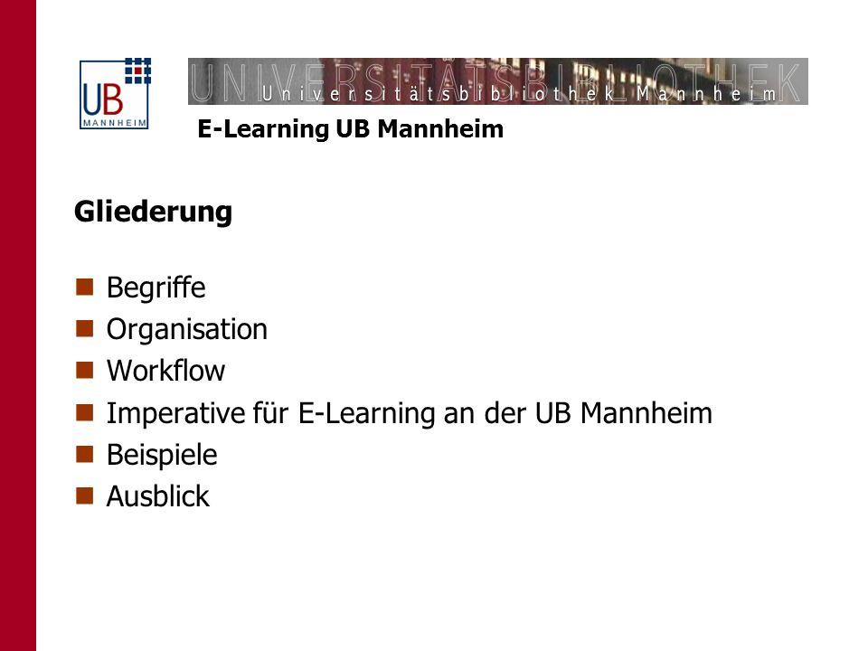 E-Learning UB Mannheim Begriffe I E-Learning: Lernen, das durch elektronische Angebote unterstützt und vermittelt wird.