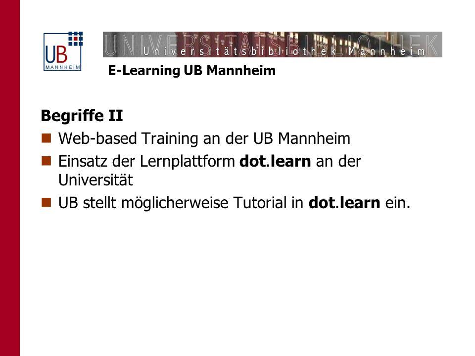E-Learning UB Mannheim Begriffe II Web-based Training an der UB Mannheim Einsatz der Lernplattform dot.learn an der Universität UB stellt möglicherwei