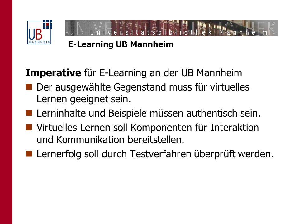 E-Learning UB Mannheim Imperative für E-Learning an der UB Mannheim Der ausgewählte Gegenstand muss für virtuelles Lernen geeignet sein. Lerninhalte u