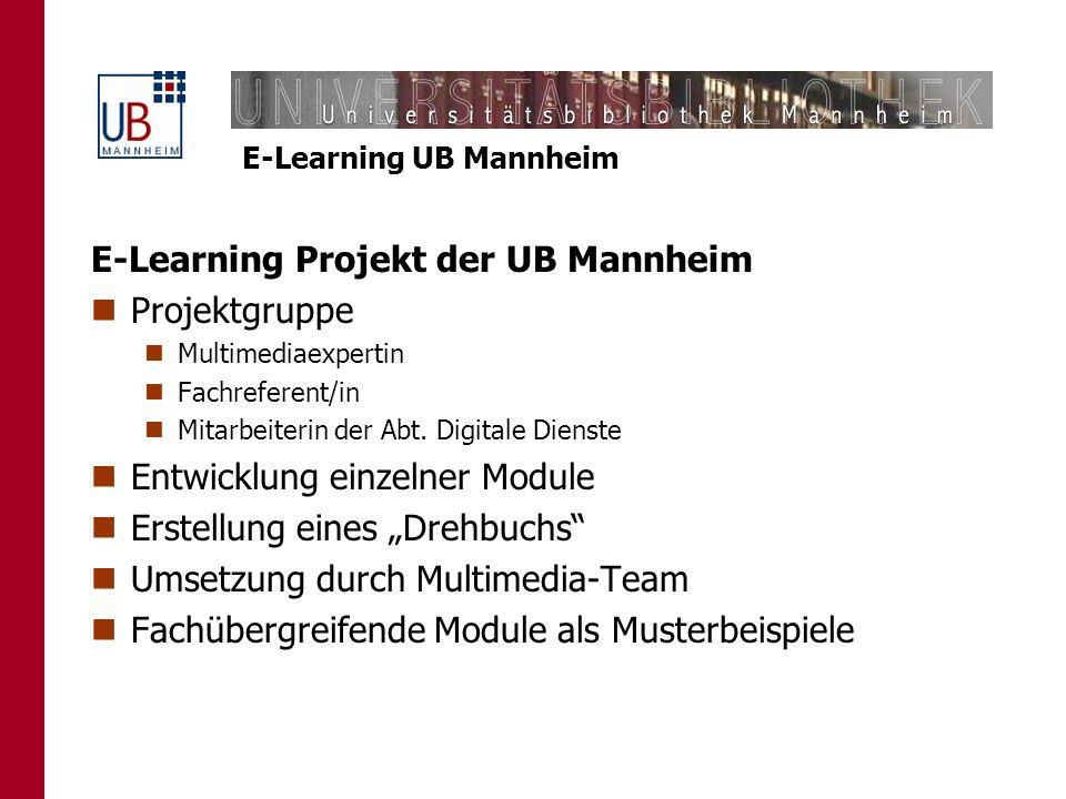 E-Learning UB Mannheim Entwicklung der Module Drehbuch 1.Bedürfnisse der Lernenden 2.Lernziele 3.Inhalte 4.Lerneinheiten 5.Navigation 6.Medienformate 7.Interaktive Bestandteile