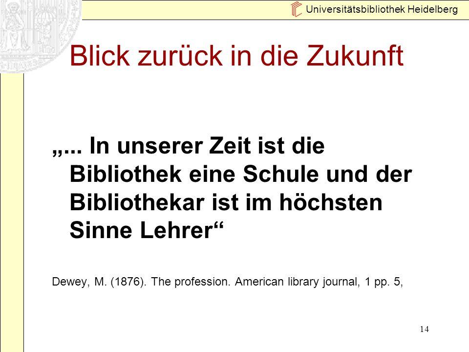 Universitätsbibliothek Heidelberg 14 Blick zurück in die Zukunft... In unserer Zeit ist die Bibliothek eine Schule und der Bibliothekar ist im höchste