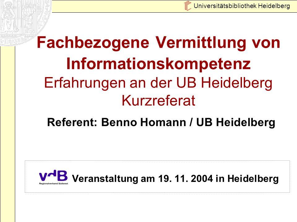 Universitätsbibliothek Heidelberg Fachbezogene Vermittlung von Informationskompetenz Erfahrungen an der UB Heidelberg Kurzreferat Veranstaltung am 19.