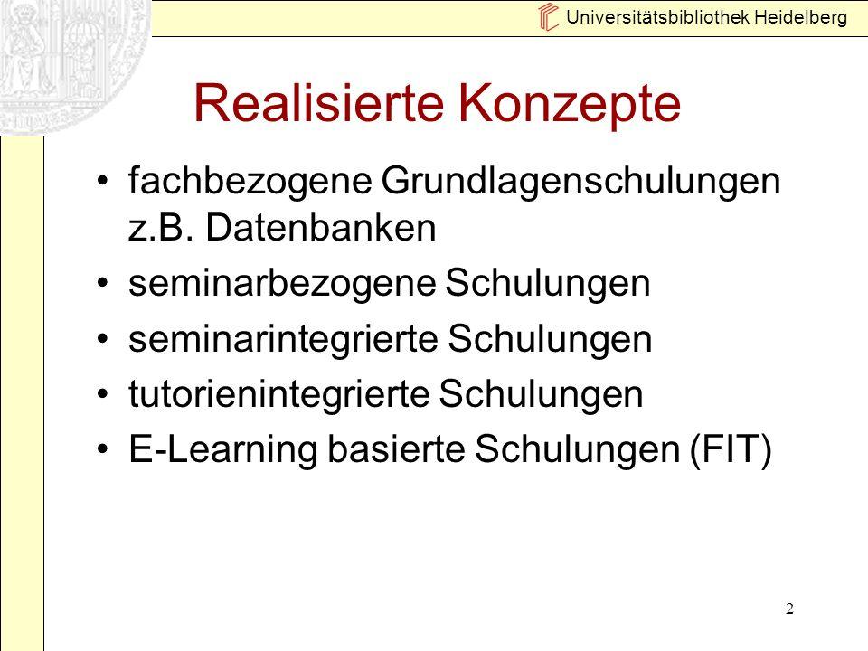 Universitätsbibliothek Heidelberg 2 Realisierte Konzepte fachbezogene Grundlagenschulungen z.B. Datenbanken seminarbezogene Schulungen seminarintegrie