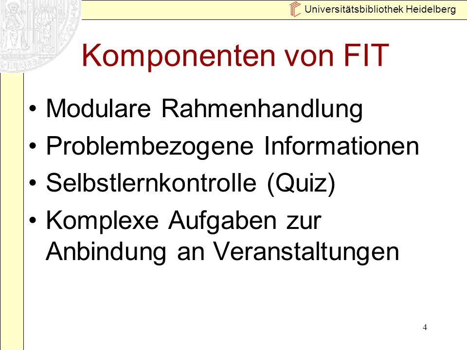 4 Komponenten von FIT Modulare Rahmenhandlung Problembezogene Informationen Selbstlernkontrolle (Quiz) Komplexe Aufgaben zur Anbindung an Veranstaltungen