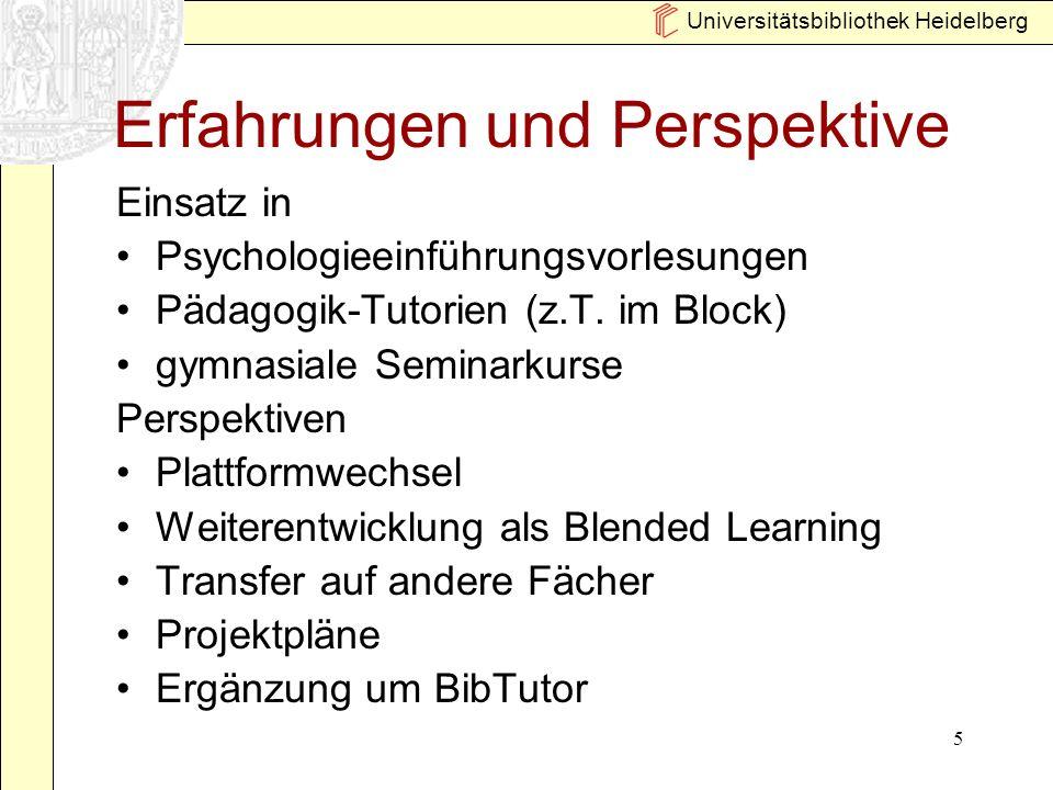 Universitätsbibliothek Heidelberg 5 Erfahrungen und Perspektive Einsatz in Psychologieeinführungsvorlesungen Pädagogik-Tutorien (z.T. im Block) gymnas