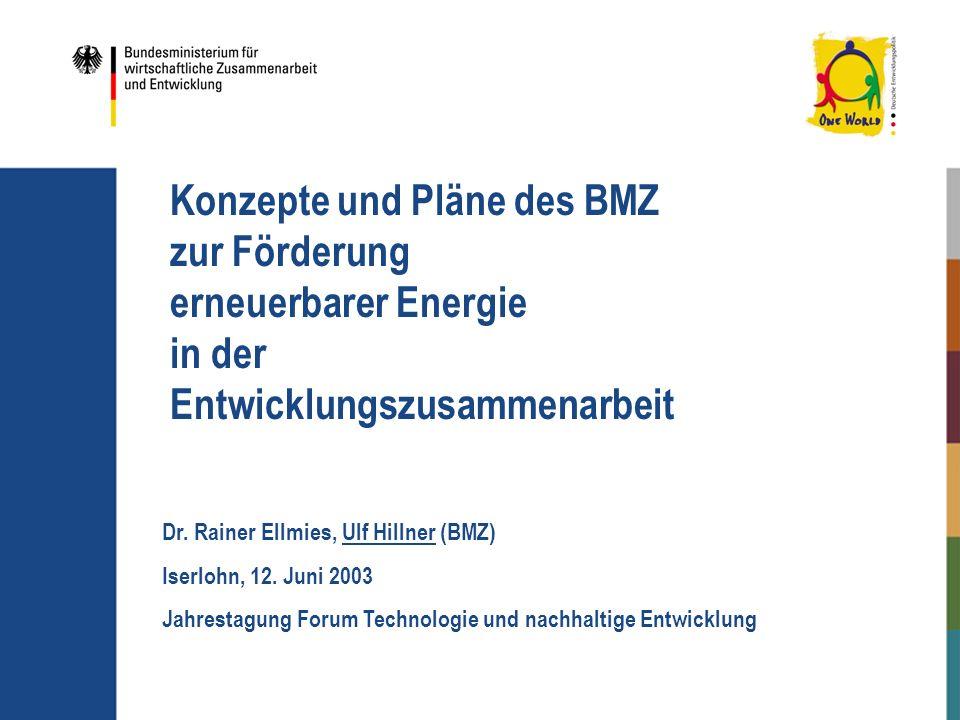 Konzepte und Pläne des BMZ zur Förderung erneuerbarer Energie in der Entwicklungszusammenarbeit Dr. Rainer Ellmies, Ulf Hillner (BMZ) Iserlohn, 12. Ju