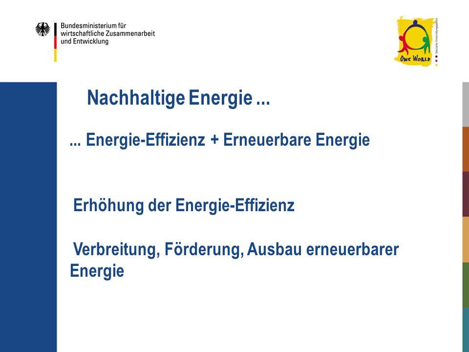Nachhaltige Energie...... Energie-Effizienz + Erneuerbare Energie Erhöhung der Energie-Effizienz Verbreitung, Förderung, Ausbau erneuerbarer Energie