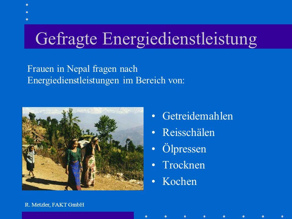 R. Metzler, FAKT GmbH Arme brauchen Energiedienstleistung Energie ist nur Werkzeug Energie wird erst sinnvoll in Verbindung mit einer notwendigen Anwe