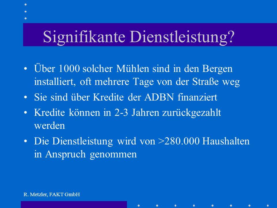 R. Metzler, FAKT GmbH Was treibt die Mühle an? Lokal hergestellte Wasserturbine, Leistung < 10 kW Antrieb direkt mechanisch über effizienten Riementri