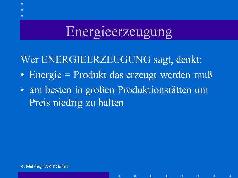 R. Metzler, FAKT GmbH Energieerzeugung Durch private Betreiber am Beispiel Kleinwasserkraft
