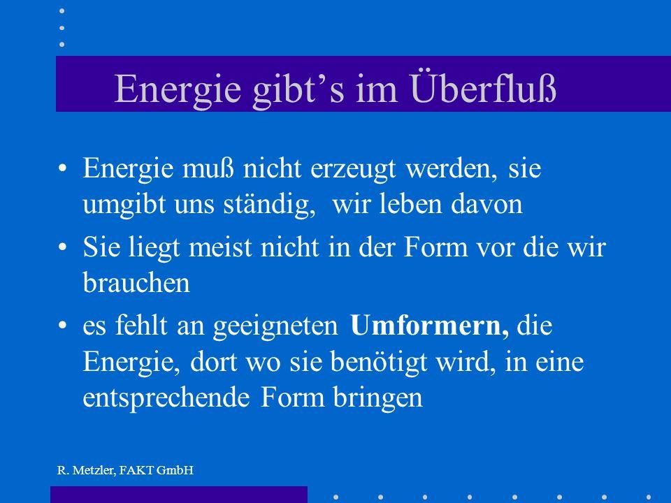 R. Metzler, FAKT GmbH Denkschema: Energieerzeugung dann muß Energie aber auch transportiert und verteilt werden Generation - Transmission - Distributi