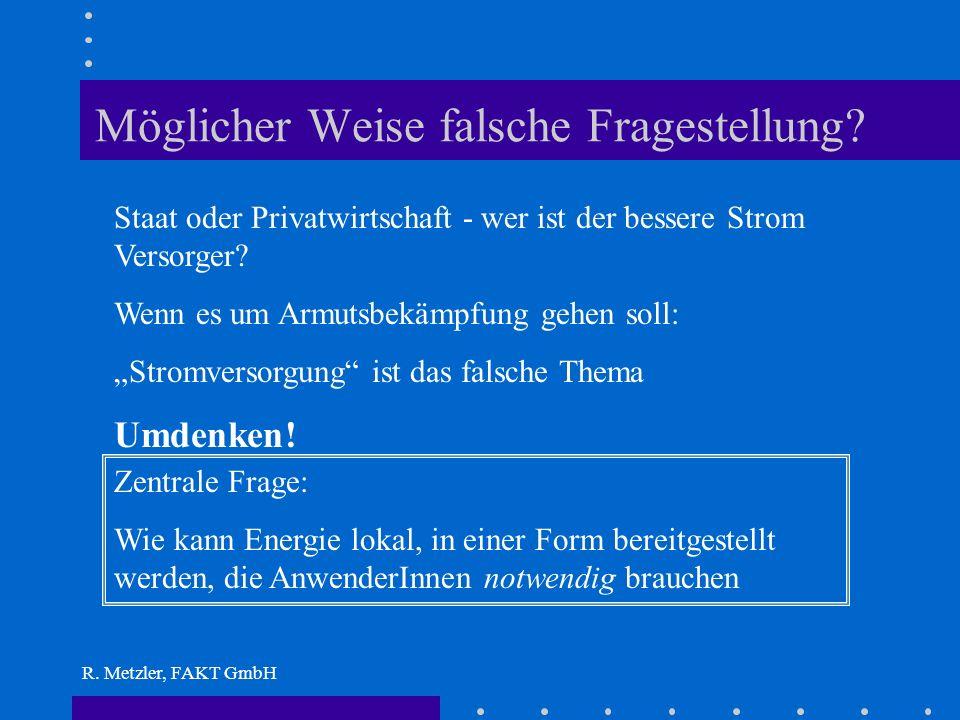 R. Metzler, FAKT GmbH Zentrale Erzeugung + leitungsgebundene Versorgung ist kein Naturgesetz, es gibt bewährtere Modelle stärkt im wesentlichen urbane