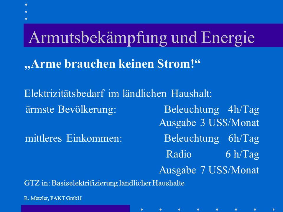 R. Metzler, FAKT GmbH Energiebereitstellung Ernte: Raps Ölsaat = cash crop Traditionelle Methode: 20 kg Saat: 2 Frauen, 1 Tag, Feuerholz = niedrige Au