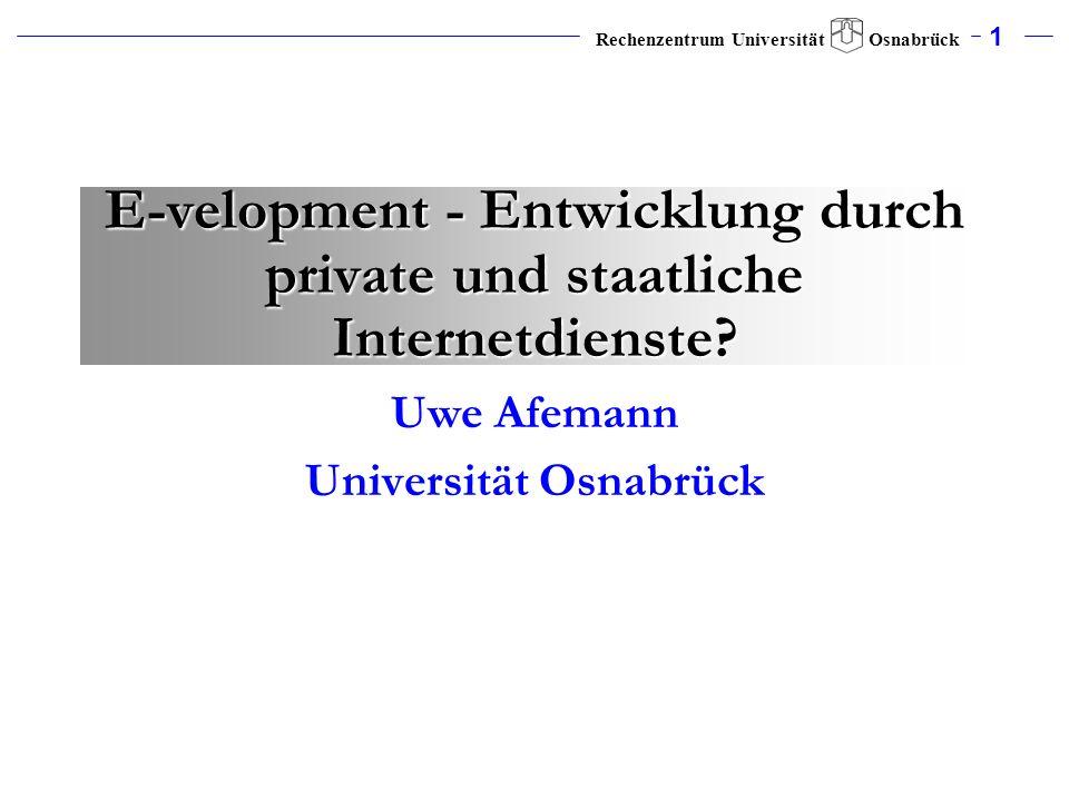 1 Rechenzentrum Universität Osnabrück E-velopment - Entwicklung durch private und staatliche Internetdienste? Uwe Afemann Universität Osnabrück